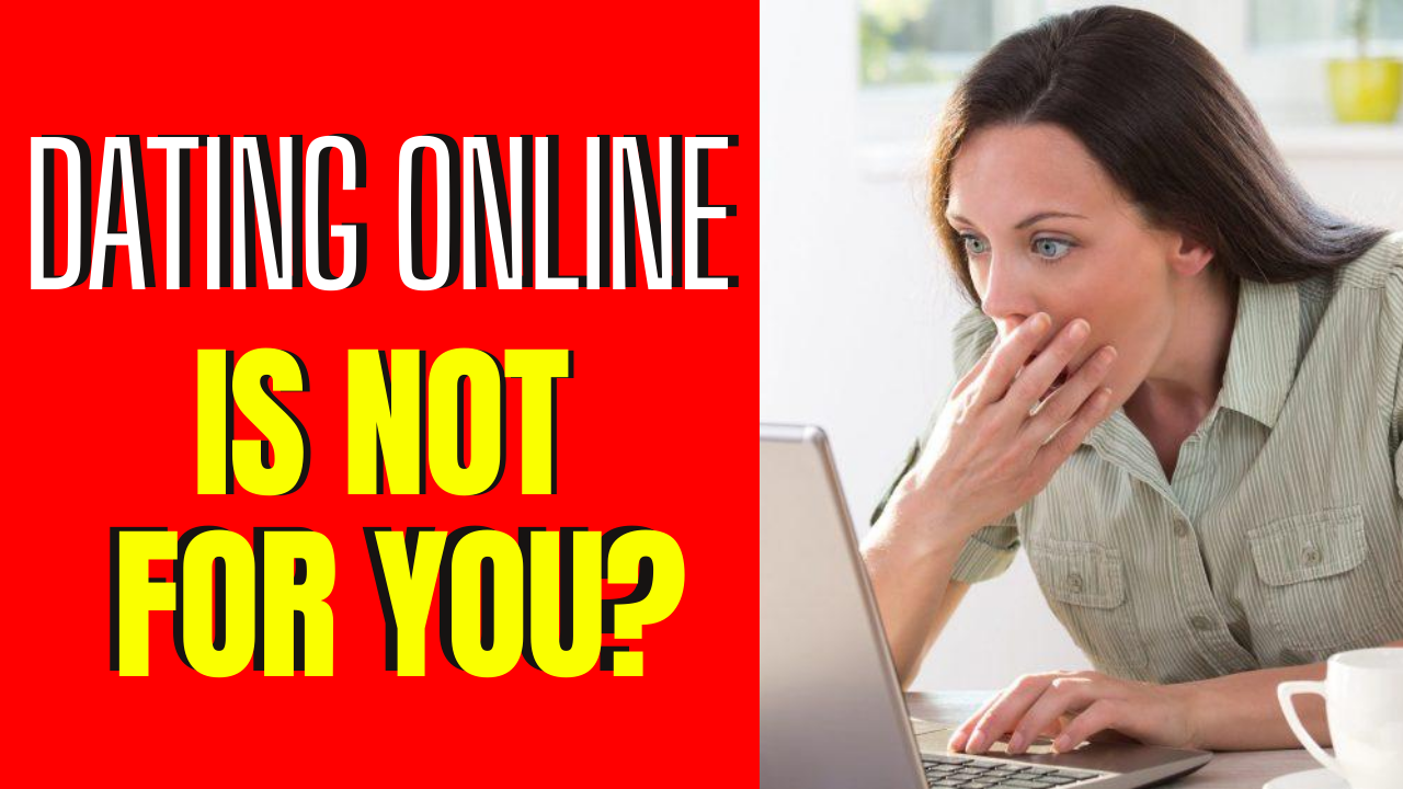 4 Reasons Online Dating Wasn't For You