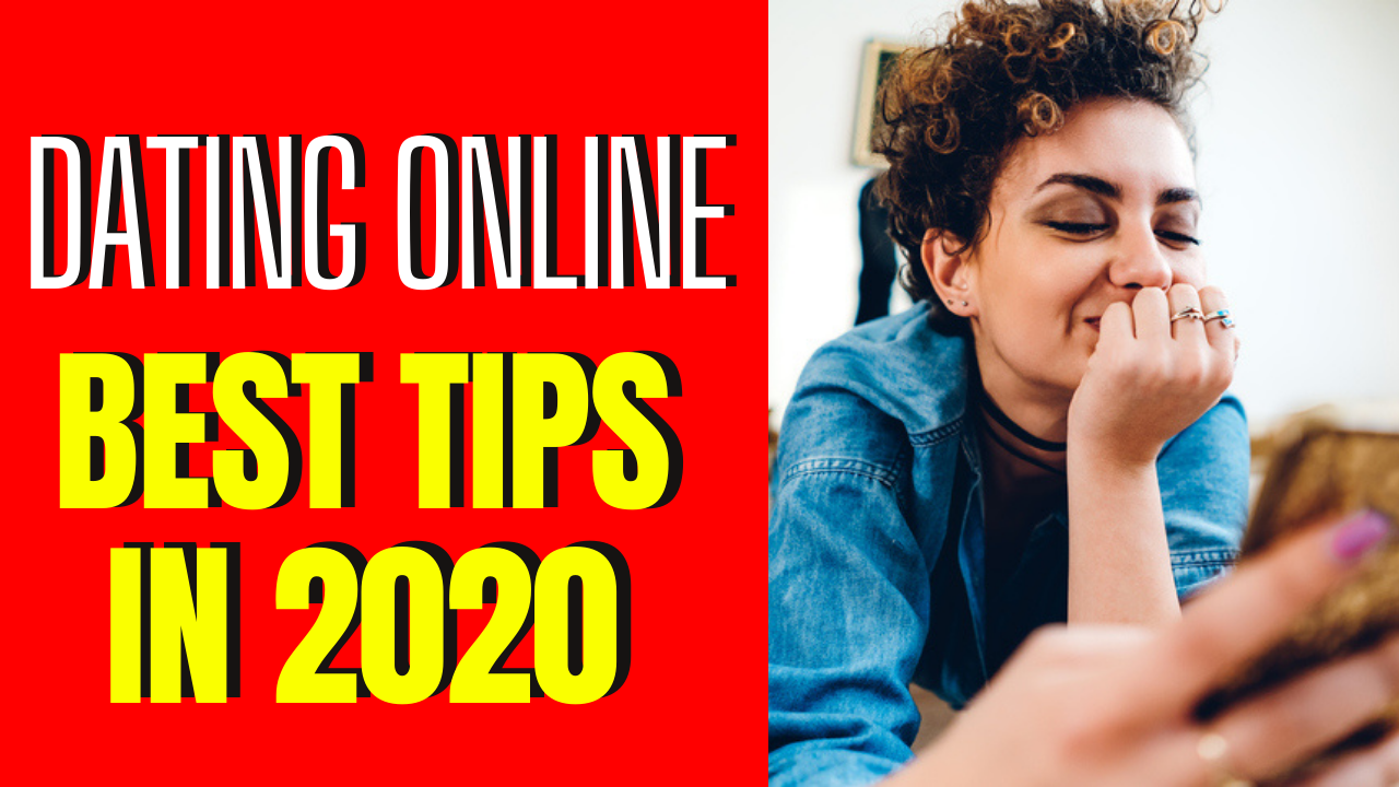 The 6 Best Tips for Online Dating in 2020