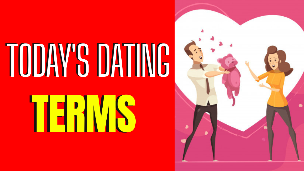 Today's Dating Terms You Want To Know