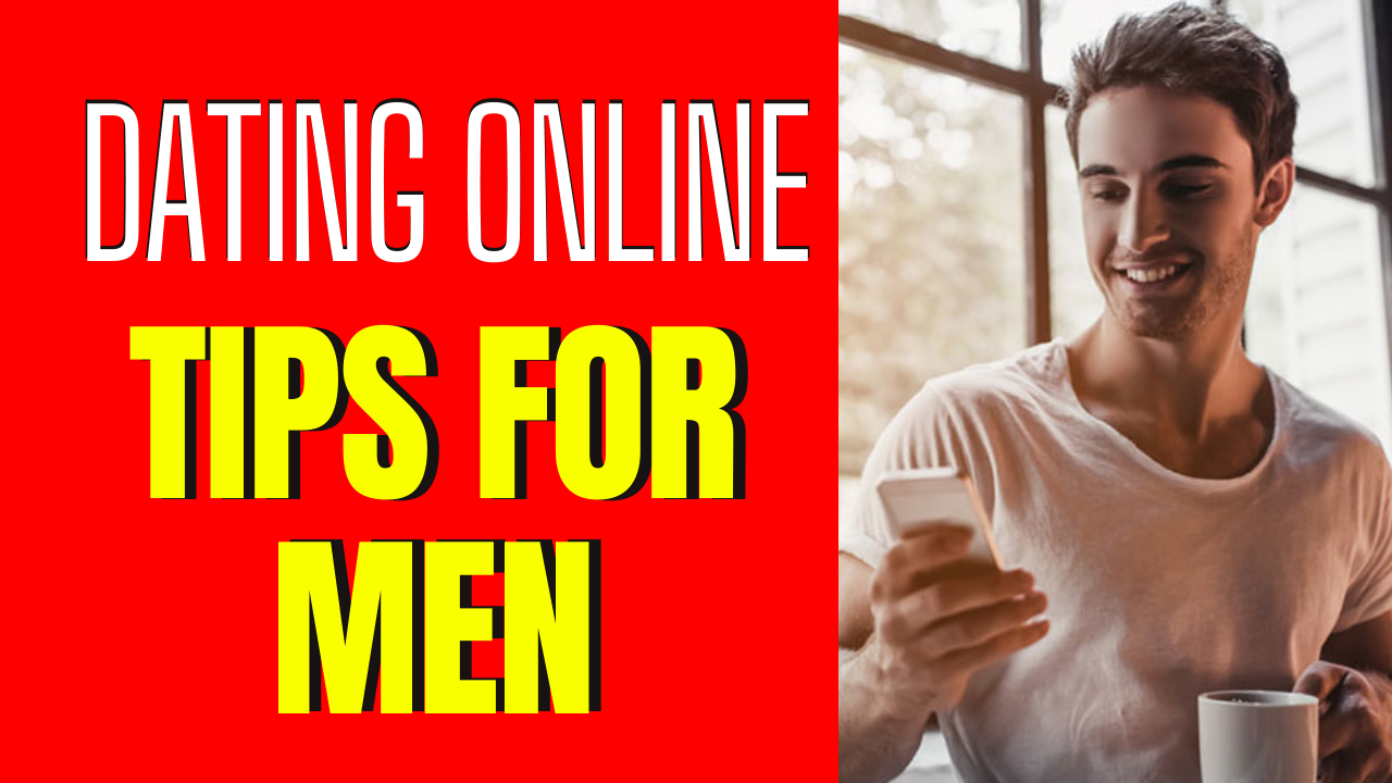 7 Online Dating Tips for Men