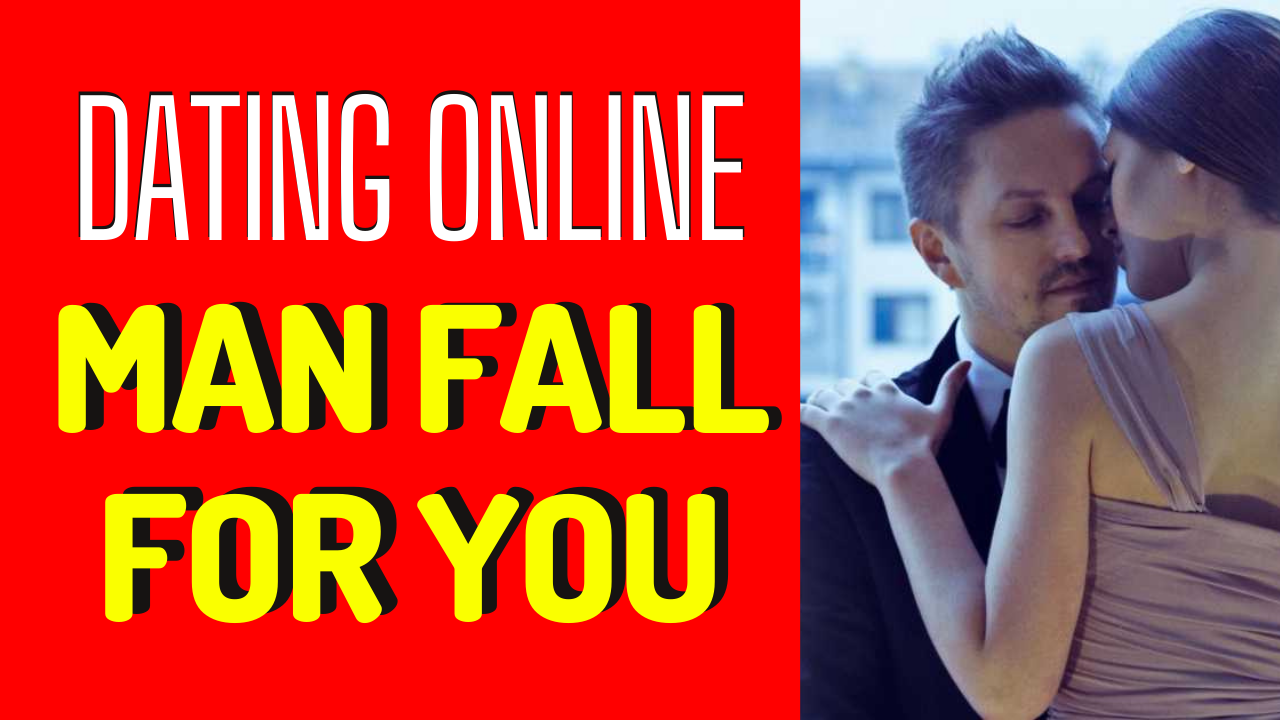 How to Make a Man Fall for You Online