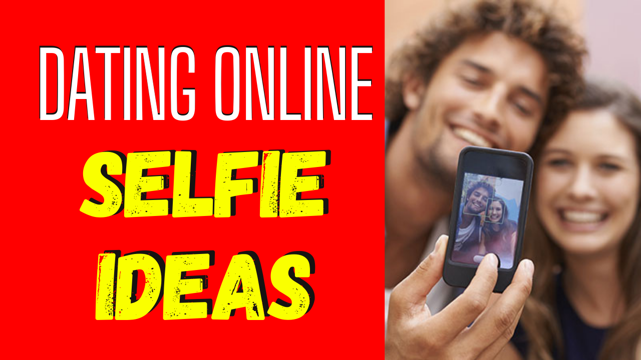 8 Online Dating Selfie Ideas to Show Off Your Personality