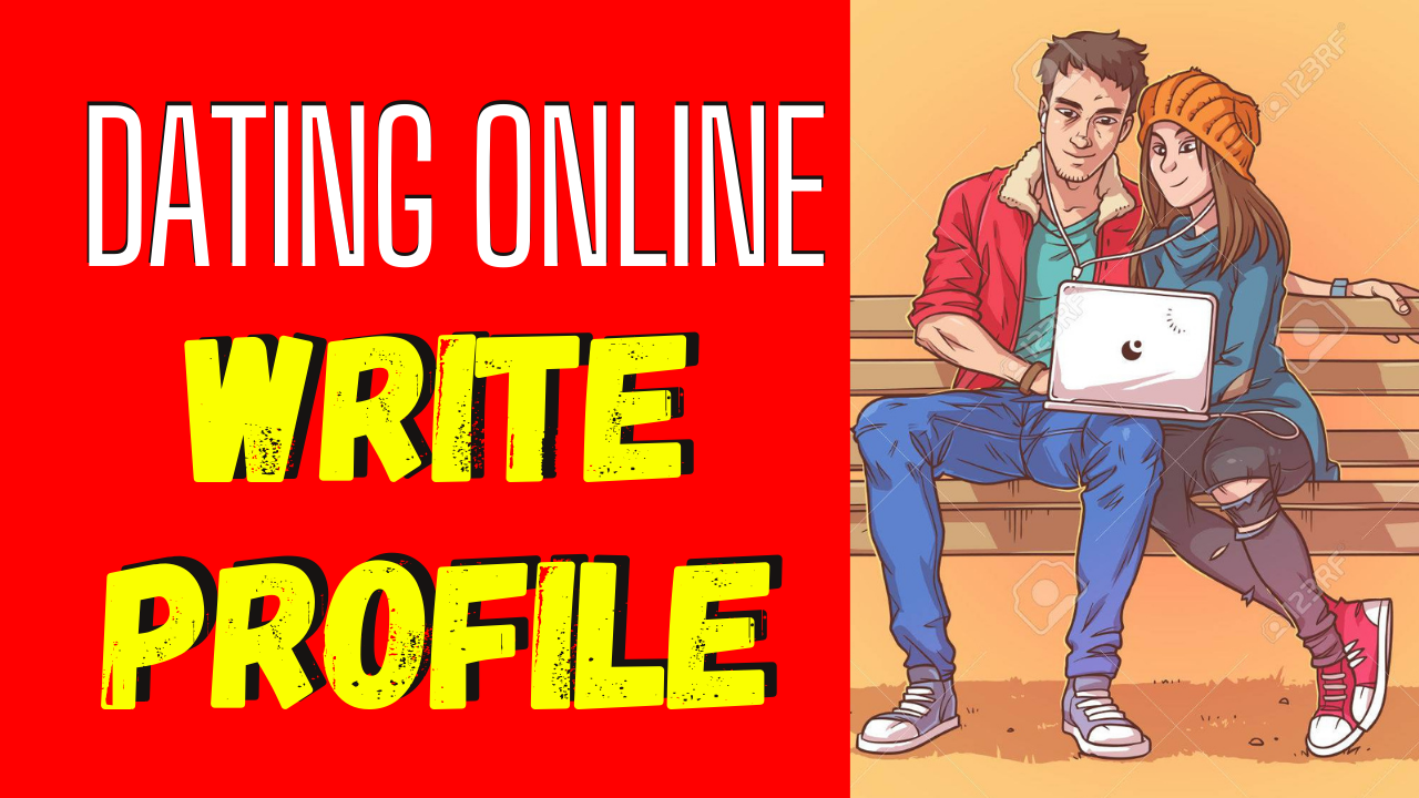 How to Write a Dating Profile That Will Get You Dates